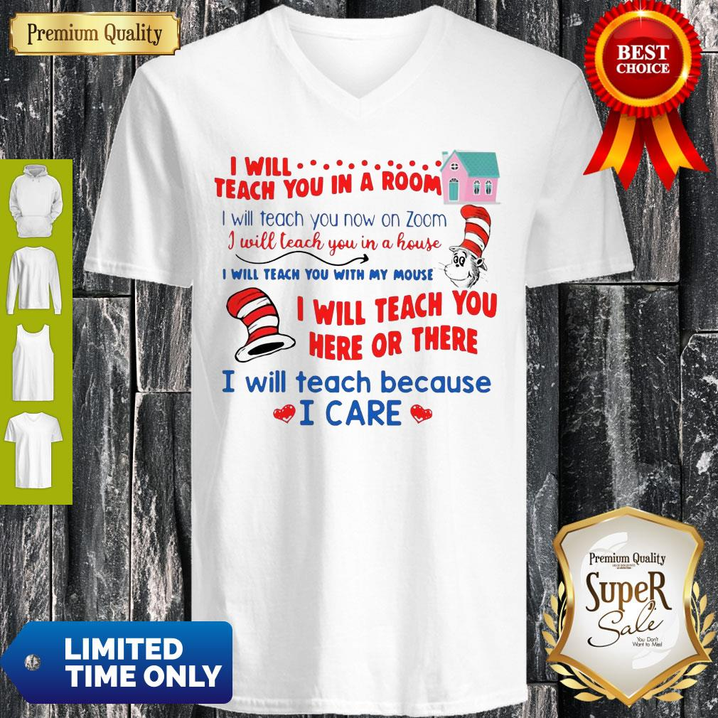 I Will Teach You In A Room And Here Or There I Will Teach Because I Care V-Neck