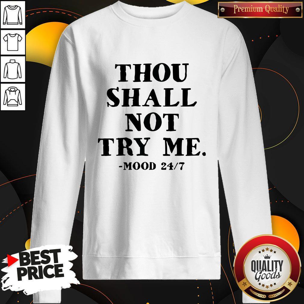 Awesome Thou Shalt Not Try Me Mood 24 7 Sweatshirt