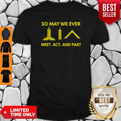 Official So May We Ever Meet Act And Part Shirt