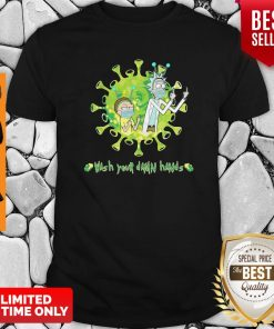 Rick And Morty Wash Your Damn Hands Covid-19 Shirt