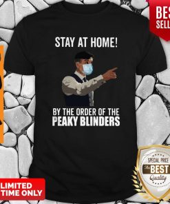 Stay At Home By The Order Of The Peaky Blinders Shirt