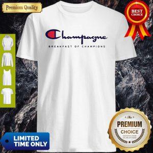 Breakfast Of Champions Champagne Shirt