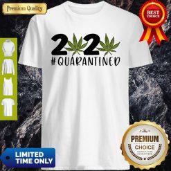 Cannabis Weed 2020 #Quarantined Shirt