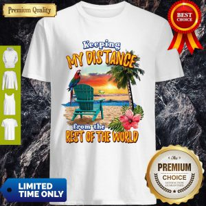 Official Keeping My Distance From The Rest Of The World Shirt