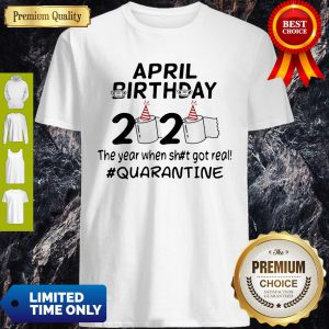 The Year When Got Real Quarantine April Birthday Toilet Paper Shirt