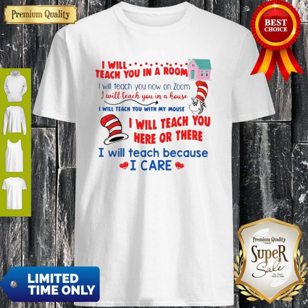I Will Teach You In A Room And Here Or There I Will Teach Because I Care Shirt