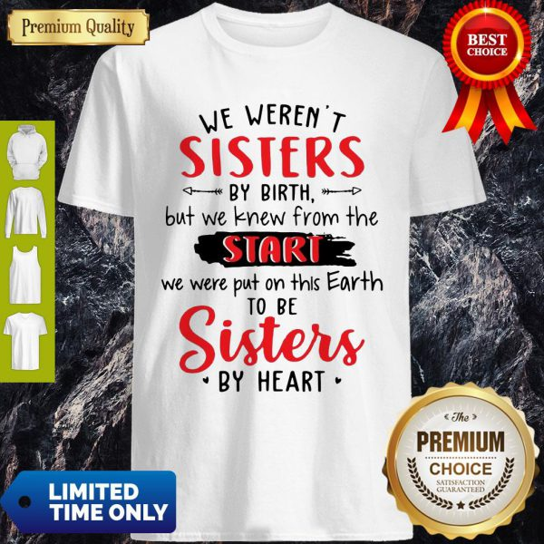 We Weren't Sisters By Birth But We Knew From The Start Shirt