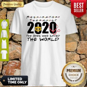 Respiratory Therapist 2020 The Ones Who Saved The World COVID-19 Shirt