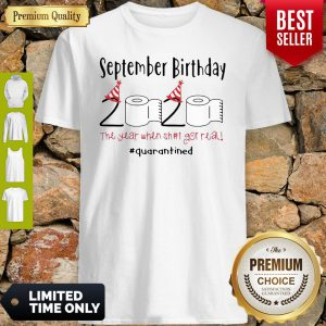 September Birthday 2020 The Year When Got Real Quarantined Coronavirus Shirt