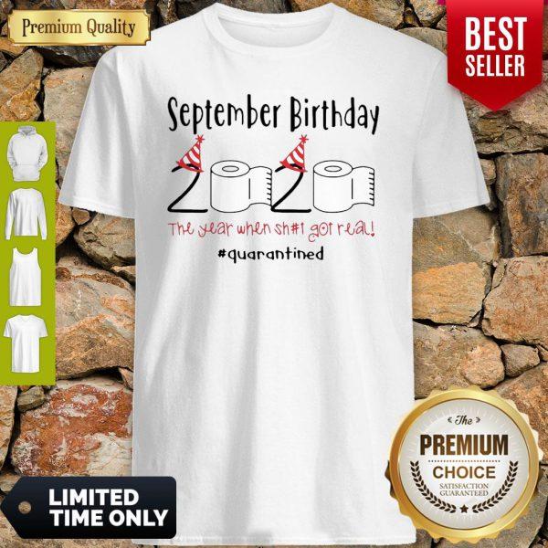 September Birthday 2020 The Year When Got Real Quarantined Coronavirus Shirt