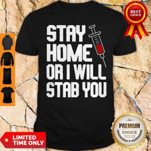 Stay Home Or I Will Stab You Nurse Coronavirus Shirt