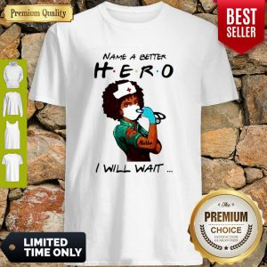 Strong Black Woman Name A Better Hero Nurse I Will Wait Shirt