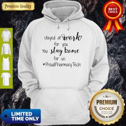 I Stayed At Work For You You Stay Home For Us Proud Pharmacy Tech Hoodie