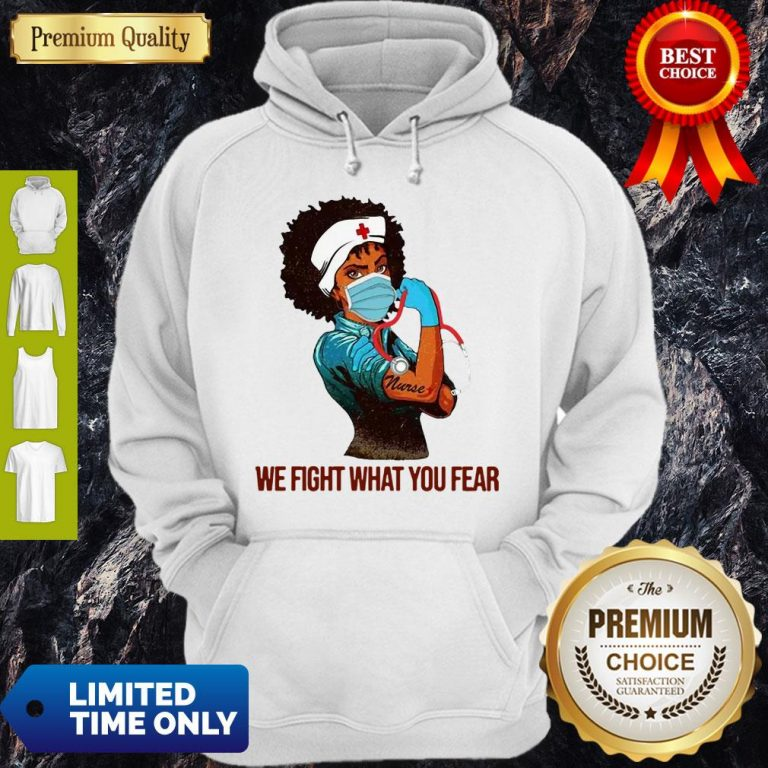 Official Strong Nurse We Fight What You Fear Hoodie