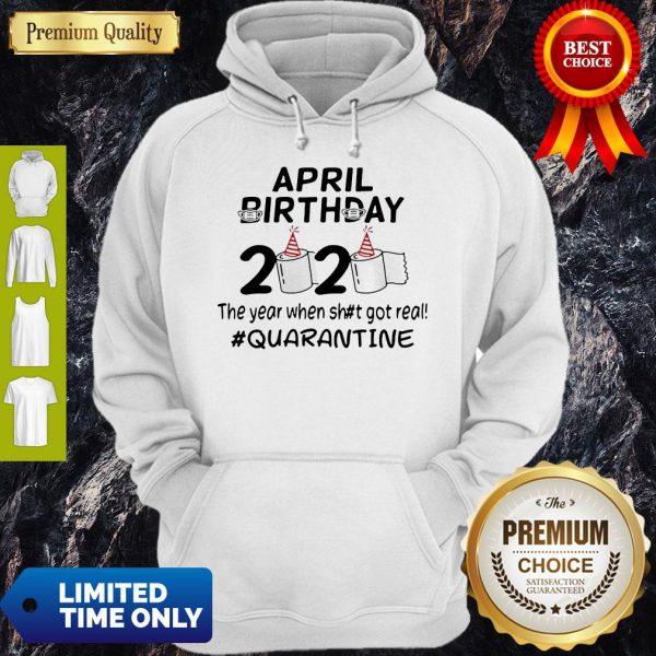The Year When Got Real Quarantine April Birthday Toilet Paper Hoodie
