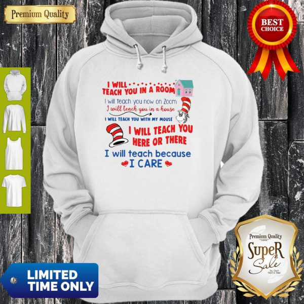 I Will Teach You In A Room And Here Or There I Will Teach Because I Care Hoodie