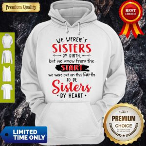 We Weren't Sisters By Birth But We Knew From The Start Hoodie