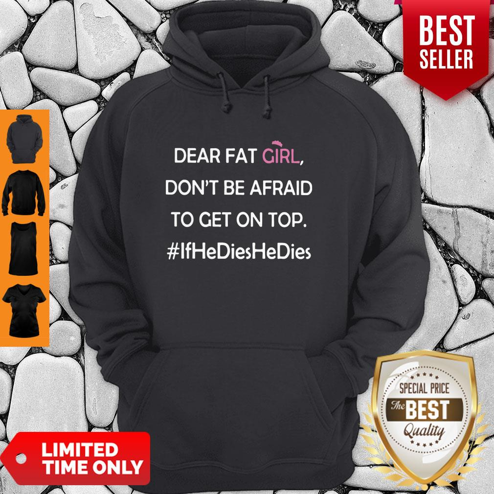 Dear Fat Girl Don't Be Afraid To Get On Top Hoodie