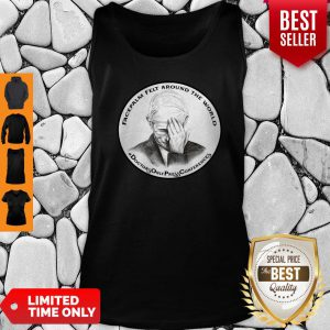 Dr Fauci Facepalm Felt Around The World Tank Top