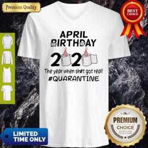 The Year When Got Real Quarantine April Birthday Toilet Paper V-Neck