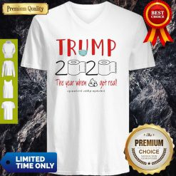 Trump 2020 The Year When Shit Got Real Quarantine V-Neck
