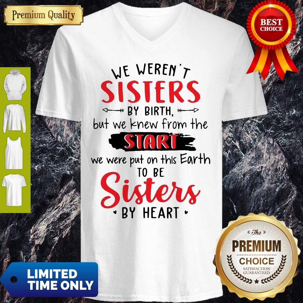 We Weren't Sisters By Birth But We Knew From The Start V-Neck