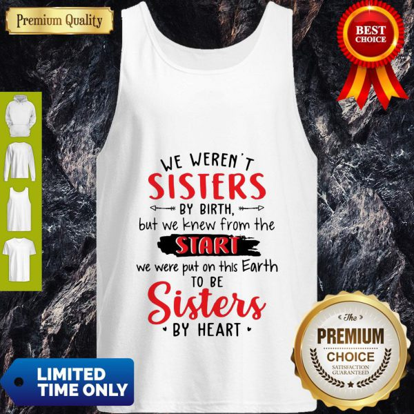 We Weren't Sisters By Birth But We Knew From The Start Tank Top