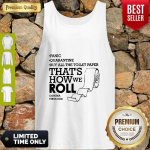 Panic Buy All The Toilet Paper That's How We Roll Coronavirus 2020 Tank Top