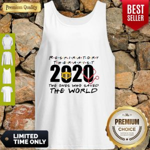 Respiratory Therapist 2020 The Ones Who Saved The World COVID-19 Tank Top