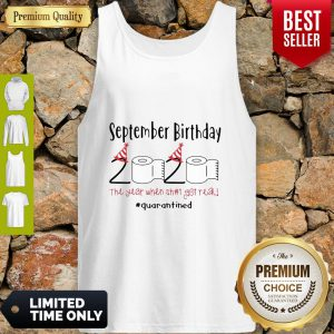 September Birthday 2020 The Year When Got Real Quarantined Coronavirus Tank Top