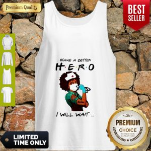 Strong Black Woman Name A Better Hero Nurse I Will Wait Tank Top