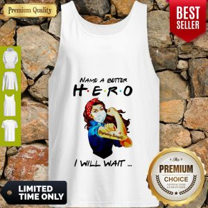 Strong Nurse Name A Better Hero Respiratory Therapist I Will Wait Tank Top