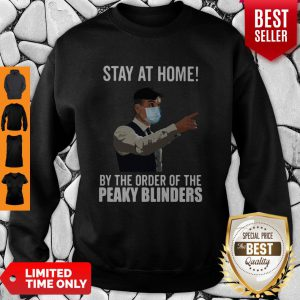 Stay At Home By The Order Of The Peaky Blinders Sweatshirt