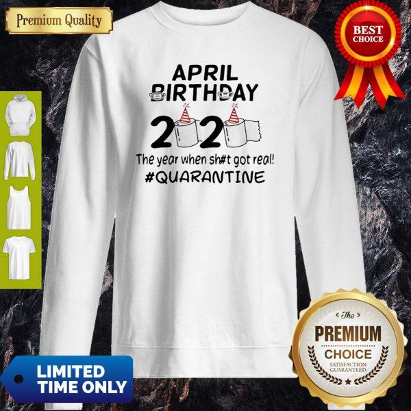 The Year When Got Real Quarantine April Birthday Toilet Paper Sweatshirt