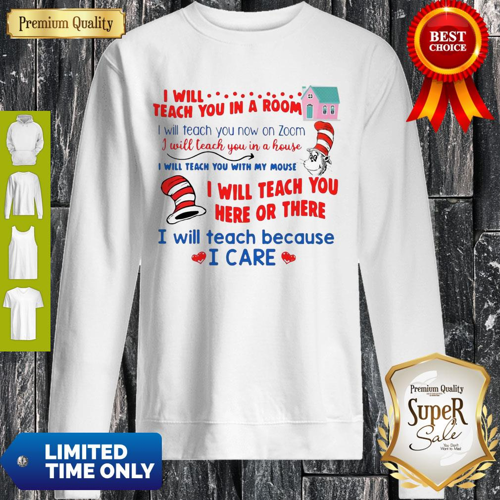 I Will Teach You In A Room And Here Or There I Will Teach Because I Care Sweatshirt