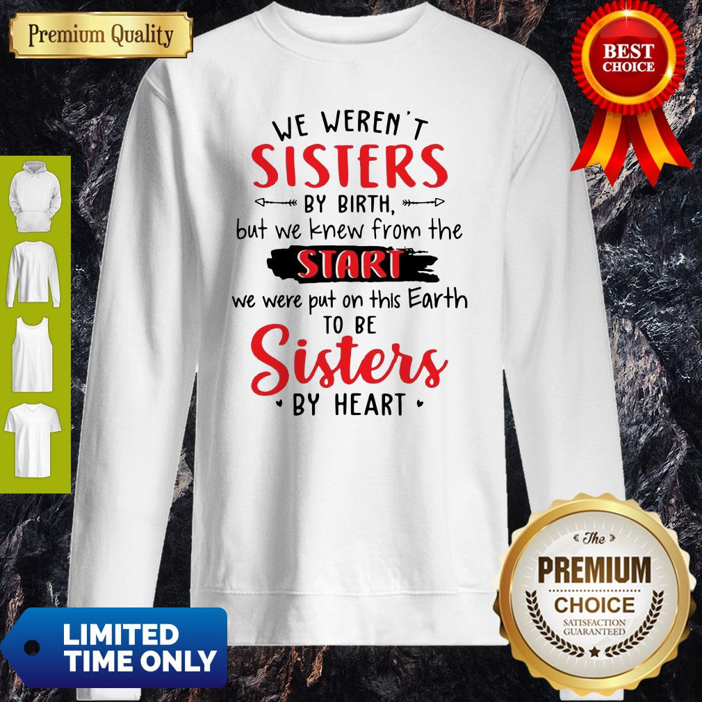 We Weren't Sisters By Birth But We Knew From The Start Sweatshirt