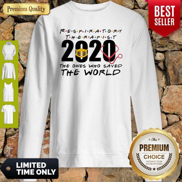 Respiratory Therapist 2020 The Ones Who Saved The World COVID-19 Sweatshirt