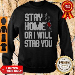 Stay Home Or I Will Stab You Nurse Coronavirus Sweatshirt