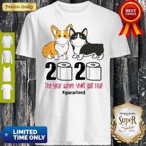 Corgi 2020 The Year When Shit Got Real Quarantined COVID-19 Shirt