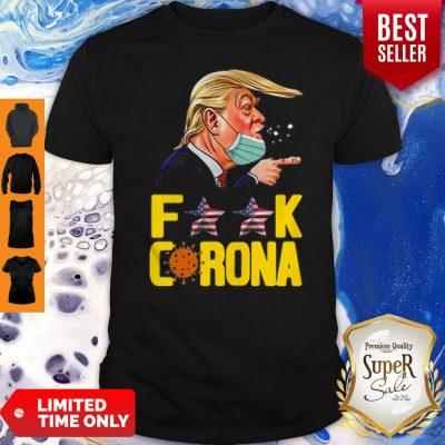 Donald Trump Fuck Coronavirus Covid-19 Shirt