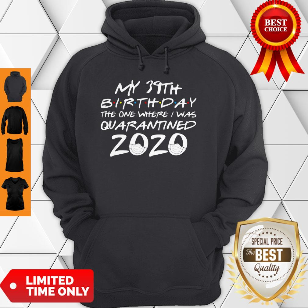 My 39th Birthday The One Where I Was Quarantined 2020 COVID-19 Hoodie