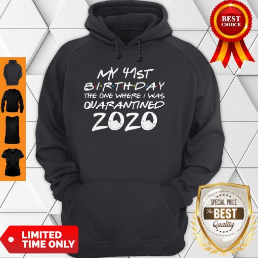 My 41st Birthday The One Where I Was Quarantined 2020 COVID-19 Hoodie