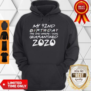 My 42nd Birthday The One Where I Was Quarantined 2020 COVID-19 Hoodie