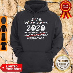 Perfect Evs Workers 2020 The One Where They Were Quarantined Essential Covid 19 Hoodie