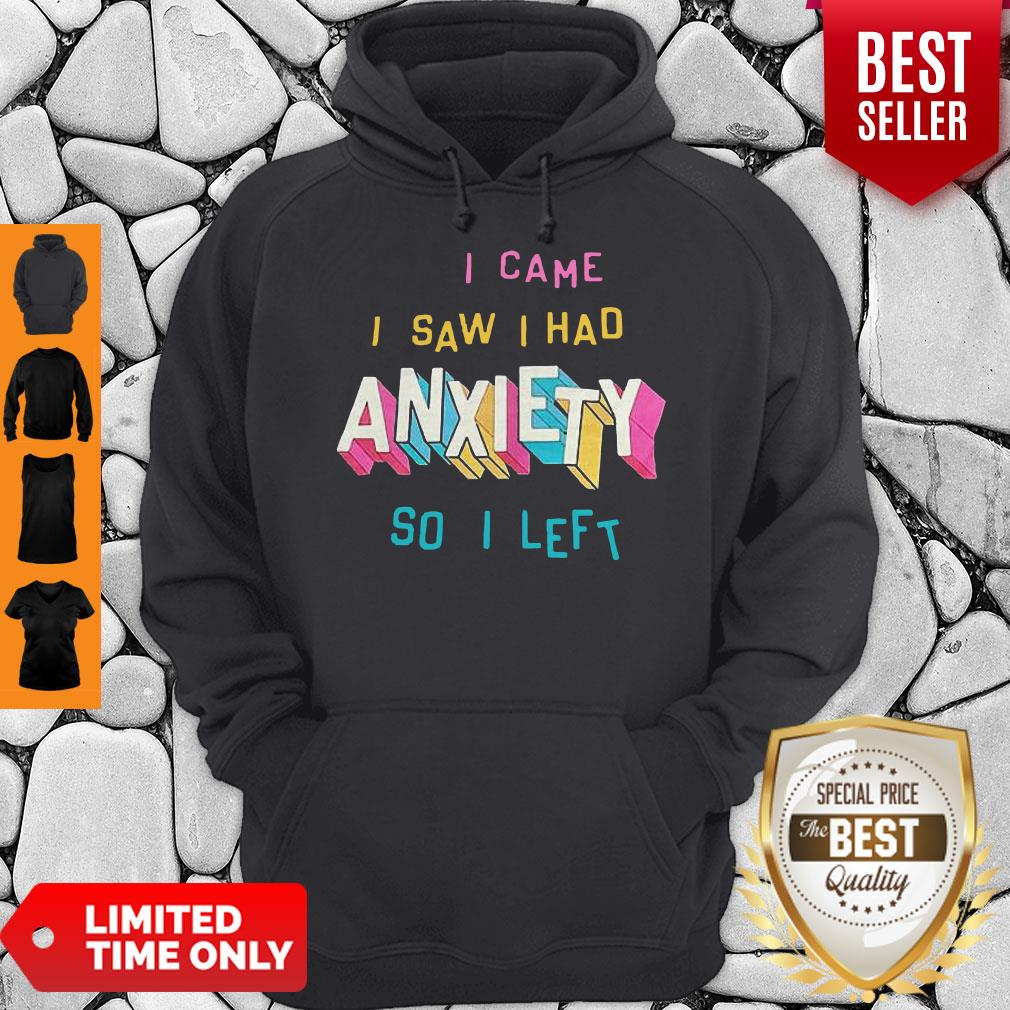Perfect I Came I Saw I Had Anxiety So I Left Hoodie