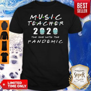 Music Teacher 2020 The One With The Pandemic Coronavirus Shirt