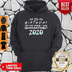 My 25th Birthday The One Where I Was Quarantined 2020 COVID-19 Hoodie