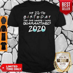 My 25th Birthday The One Where I Was Quarantined 2020 COVID-19 Shirt