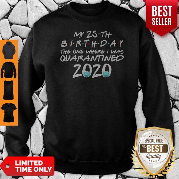 My 25th Birthday The One Where I Was Quarantined 2020 COVID-19 Sweatshirt