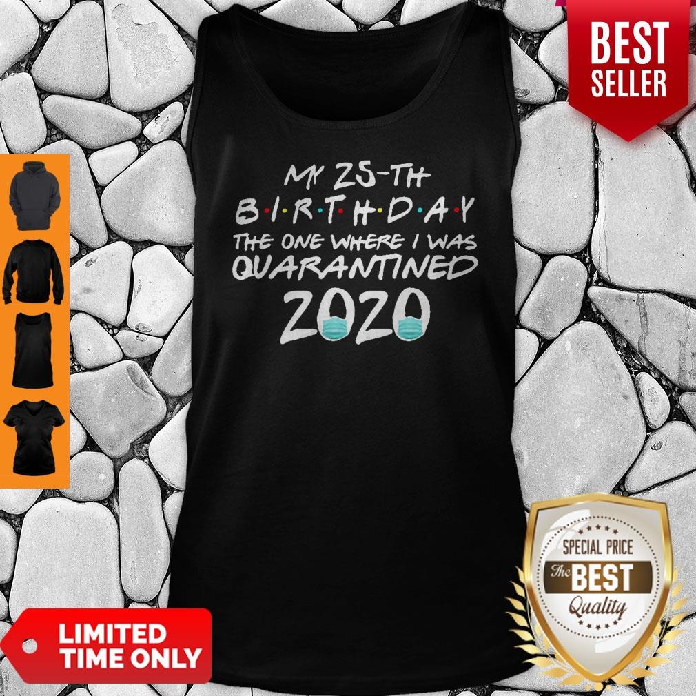 My 25th Birthday The One Where I Was Quarantined 2020 COVID-19 Tank Top